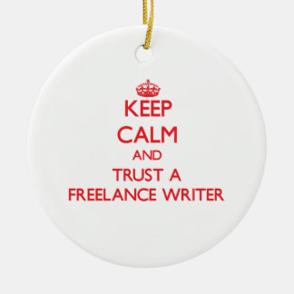 Keep Calm and Trust a Freelance Writer Christmas Tree Ornaments
