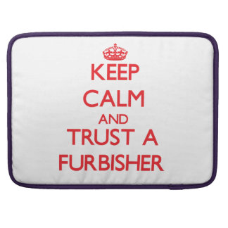 Keep Calm and Trust a Furbisher Sleeves For MacBook Pro