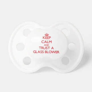 Keep Calm and Trust a Glass Blower Baby Pacifier