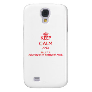 Keep Calm and Trust a Government Administrator Galaxy S4 Cases