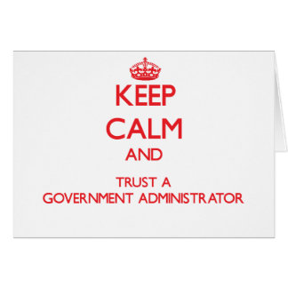 Keep Calm and Trust a Government Administrator Greeting Card