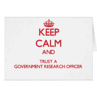 Keep Calm and Trust a Government Research Officer Greeting Card