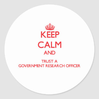 Keep Calm and Trust a Government Research Officer Round Sticker