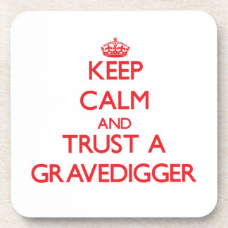 Keep Calm and Trust a Gravedigger Beverage Coaster