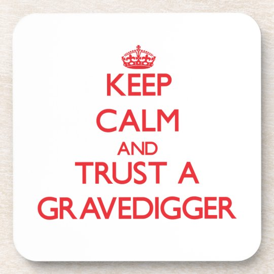 Keep Calm and Trust a Gravedigger Beverage Coaster