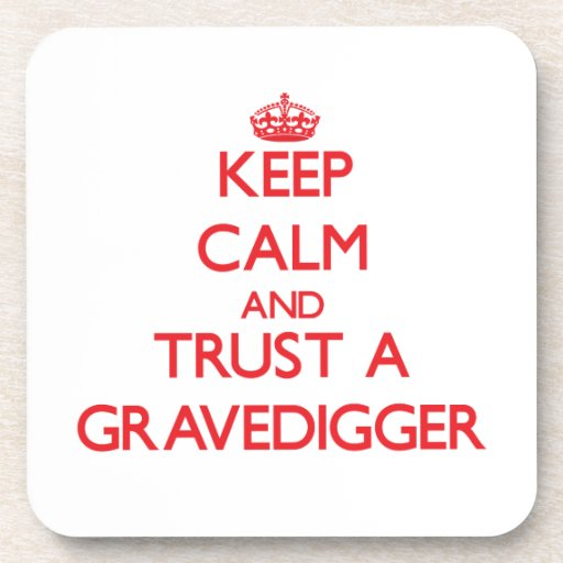 Keep Calm And Trust A Gravedigger Drink Coasters Zazzle