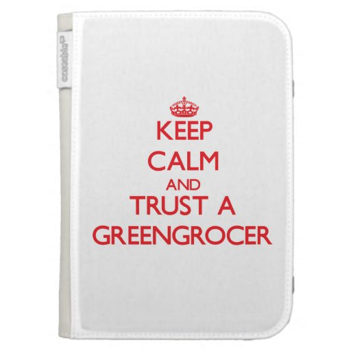 Keep Calm and Trust a Greengrocer Case For The Kindle