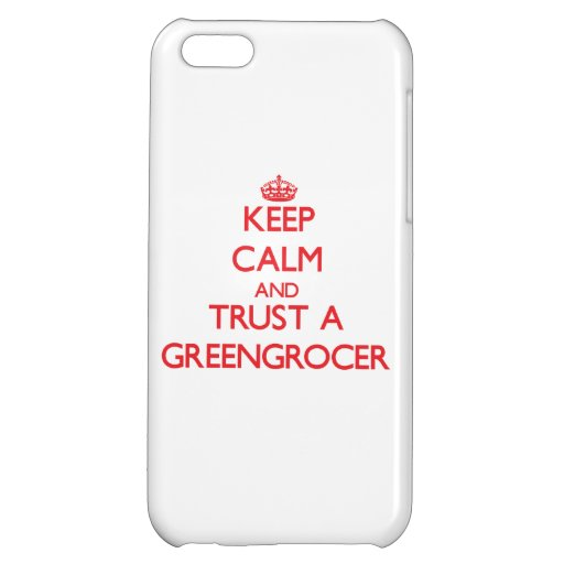 Keep Calm and Trust a Greengrocer Cover For iPhone 5C