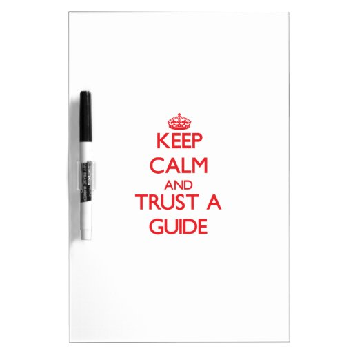 Keep Calm and Trust a Guide Dry Erase Whiteboards