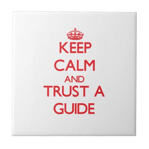 Keep Calm and Trust a Guide Ceramic Tiles