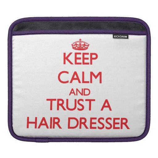Keep Calm and Trust a Hair Dresser iPad Sleeve