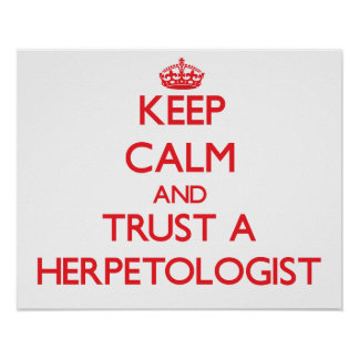 Keep Calm and Trust a Herpetologist Print