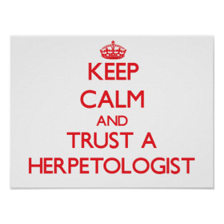 Keep Calm and Trust a Herpetologist Posters