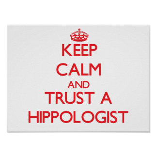 Keep Calm and Trust a Hippologist Poster