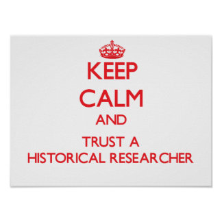 Keep Calm and Trust a Historical Researcher Poster