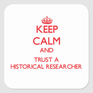 Keep Calm and Trust a Historical Researcher Square Sticker