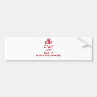 Keep Calm and Trust a Home Care Manager Car Bumper Sticker