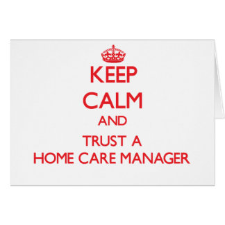 Keep Calm and Trust a Home Care Manager Greeting Card