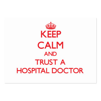 Keep Calm and Trust a Hospital Doctor Large Business Card