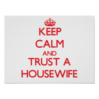 Keep Calm and Trust a Housewife Print
