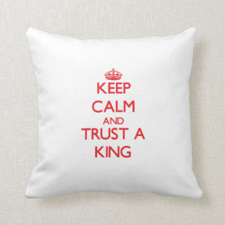 Keep Calm and Trust a King Pillow