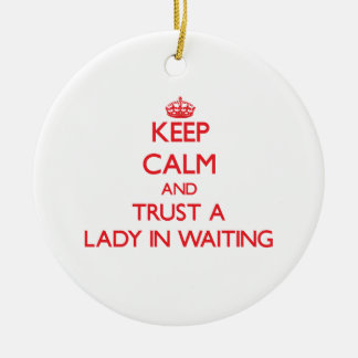 Keep Calm and Trust a Lady In Waiting Christmas Tree Ornaments
