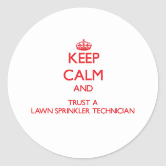 Keep Calm and Trust a Lawn Sprinkler Technician Round Sticker