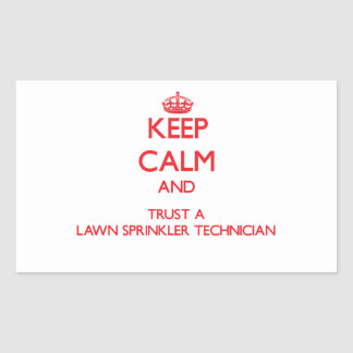 Keep Calm and Trust a Lawn Sprinkler Technician Rectangle Stickers