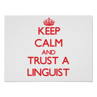 Keep Calm and Trust a Linguist Print