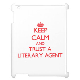 Keep Calm and Trust a Literary Agent Case For The iPad 2 3 4