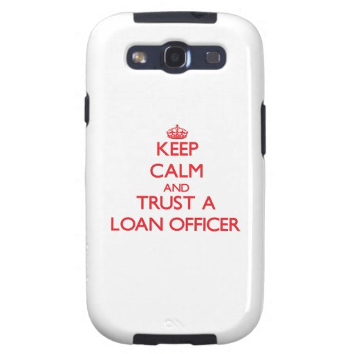 Keep Calm and Trust a Loan Officer Samsung Galaxy S3 Cover