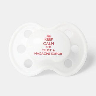 Keep Calm and Trust a Magazine Editor Baby Pacifier