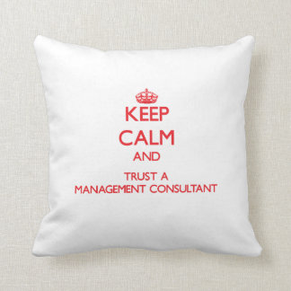 Keep Calm and Trust a Management Consultant Pillows
