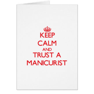 Keep Calm and Trust a Manicurist Greeting Card