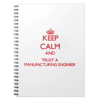 Keep Calm and Trust a Manufacturing Engineer Spiral Notebook