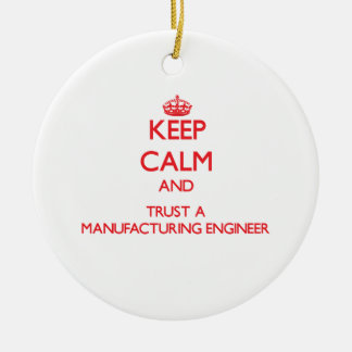 Keep Calm and Trust a Manufacturing Engineer Christmas Tree Ornaments