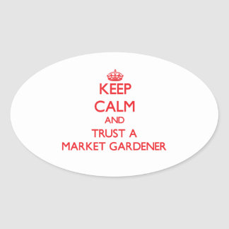 Keep Calm and Trust a Market Gardener Oval Stickers