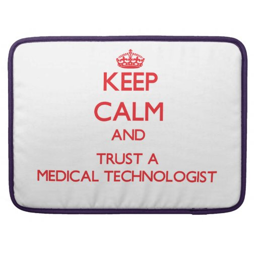 Keep Calm and Trust a Medical Technologist MacBook Pro Sleeve