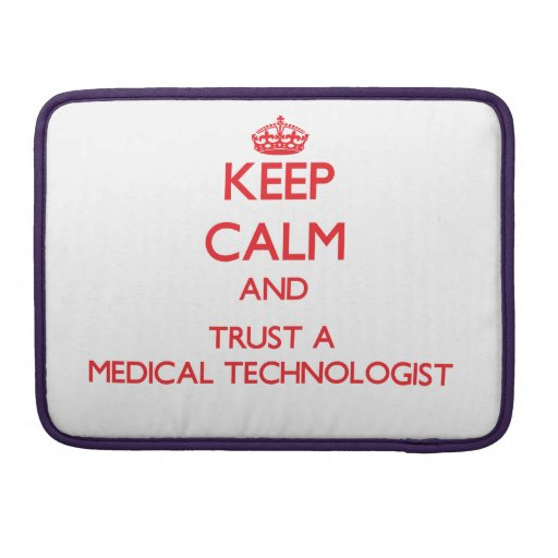 Keep Calm and Trust a Medical Technologist Sleeve For MacBook Pro