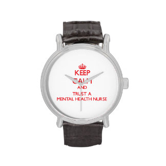 Keep Calm and Trust a Mental Health Nurse Wristwatches