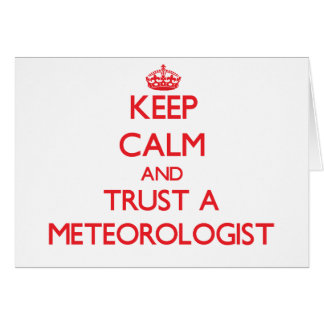 Keep Calm and Trust a Meteorologist Greeting Card