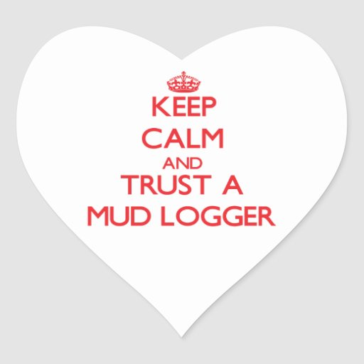Keep Calm and Trust a Mud Logger Sticker