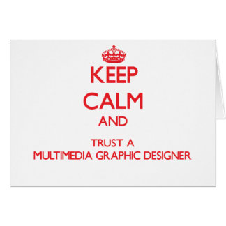 Keep Calm and Trust a Multimedia Graphic Designer Card