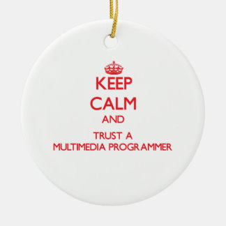 Keep Calm and Trust a Multimedia Programmer Ornament