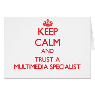 Keep Calm and Trust a Multimedia Specialist Greeting Cards