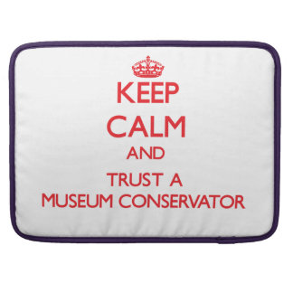 Keep Calm and Trust a Museum Conservator MacBook Pro Sleeves