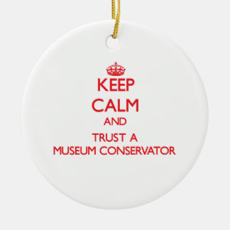 Keep Calm and Trust a Museum Conservator Ornaments