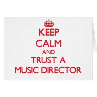 Keep Calm and Trust a Music Director Greeting Card