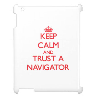 Keep Calm and Trust a Navigator Cover For The iPad 2 3 4