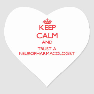 Keep Calm and Trust a Neuropharmacologist Heart Sticker